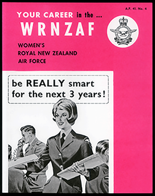"Prior to gender integration in 1977, women served in the Women's Royal New Zealand Air Force (WRNZAF). This girly pink recruiting pamphlet produced for the WRNZAF in 1963 tells the viewer that by joining the Air Force they will be ""REALLY smart for the next 3 years!"" The dates reflect the length of initial engagements in the WRNZAF. At the time, applicants needed to be single or, if widowed or legally separated, without dependent children."